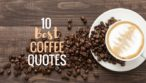 10 Best Coffee Quotes with Fresh Coffee Beans and Coffee in Cup
