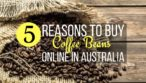 5 Reasons to Buy Coffee Beans Online in Australia