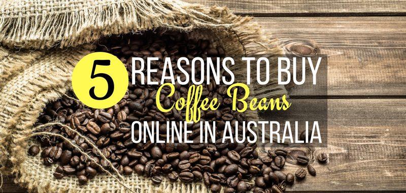 5 Reasons to Buy Coffee Beans Online in Australia